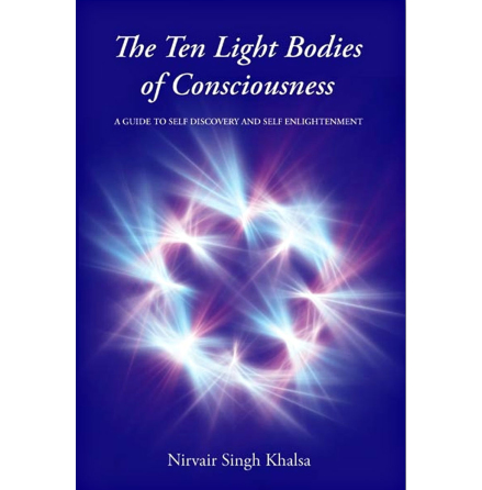 Ten Light bodies of Consciousness by Nirvair Singh